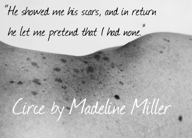 he showed me his scars and in return let me pretend that I had none circe madeline miller
