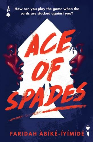 Book cover of Ace of Spades by by Faridah Àbíké-Íyímídé, a black female and male face each other on a black background with a large white ace of spades, Ace of Spades is written in block capitals in a red which looks like graffiti or blood smears/spatters.